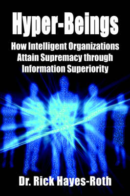 Hyper-Beings: How Intelligent Organizations Attain Supremacy Through Information Superiority