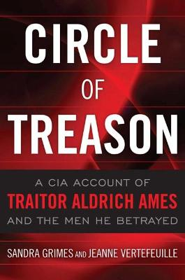 Circle of Treason: A CIA Account of Traitor Aldrich Ames and the Men He Betrayed