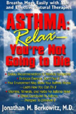 Asthma: Relax You're Not Going to Die - Breathe More Easily with Safe and Effective Natural Therapies