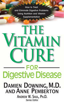 The Vitamin Cure for Digestive Disease: How to Treat and Eliminae Digestive Problems Using Nutrition and Vitamin Supplementation