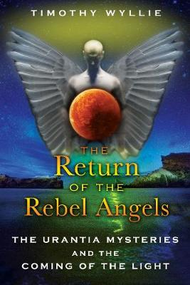 Return of the Rebel Angels: The Urantia Mysteries and the Coming of the Light