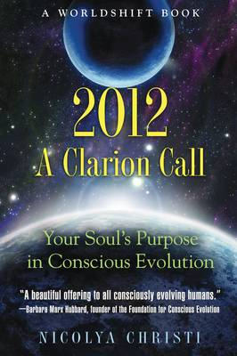 2012: a Clarion Call: Your Soul's Purpose in Conscious Evolution a Worldshift Book