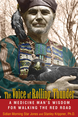 Voice of Rolling Thunder: A Medicine Man's Wisdom for Walking the Red Road