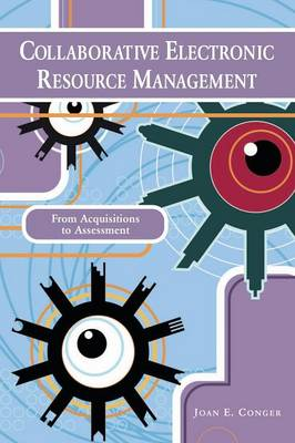 Collaborative Electronic Resource Management: From Acquisitions to Assessment