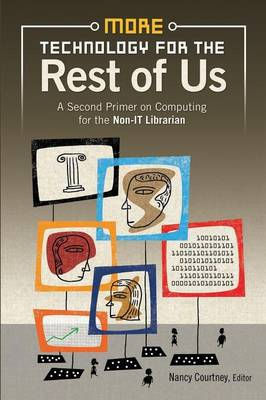 More Technology for the Rest of Us: A Second Primer on Computing for the Non-IT Librarian