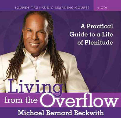 Living from the Overflow: A Practical Guide to a Life of Plenitude