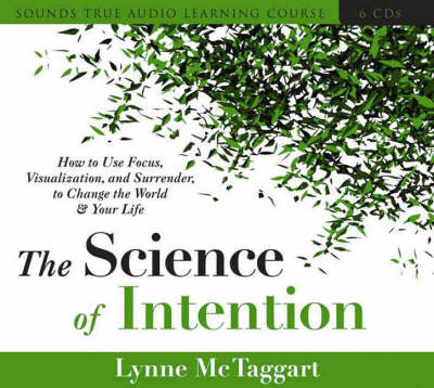 Living with Intention: How to Use Focus, Visualization, and Surrender to Change the World and Your Life