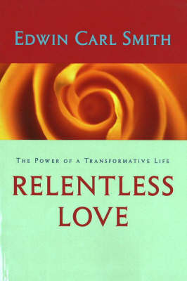 Relentless Love: The Power of a Transformative Life