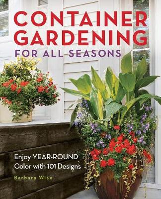 Container Gardening for All Seasons: Enjoy Year-Round Color with 101 Designs