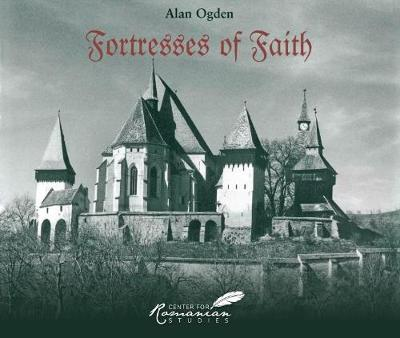 Fortresses of Faith: A Pictorial History of the Fortified Churches of Romania