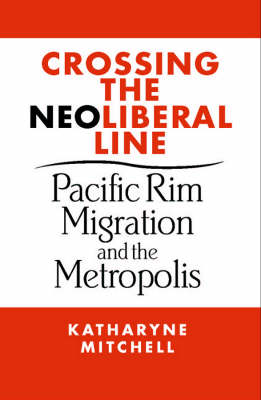 Crossing the Neoliberal Line: Pacific Rim Migration and the Metropolis