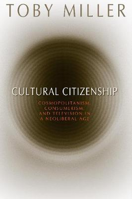 Cultural Citizenship: Cosmopolitanism, Consumerism, and Television in a Neoliberal Age
