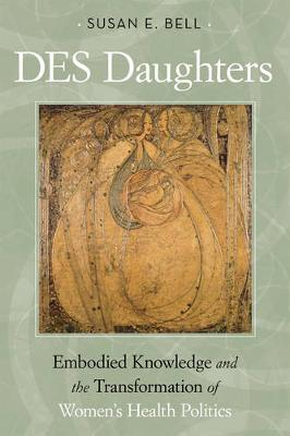 DES Daughters, Embodied Knowledge, and the Transformation of Women's Health Politics in the Late Twentieth Century