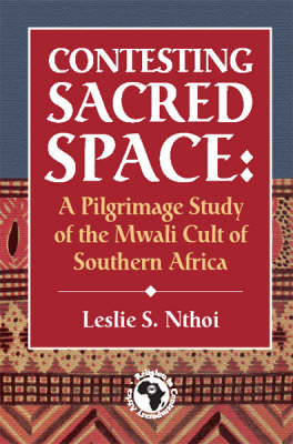 Contesting Sacred Space: A Pilgrimage Study of the Mwali Cult of Southern Africa
