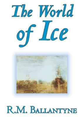 The World of Icethe World of Ice by R.M. Ballantyne, Fiction, Action & Adventure