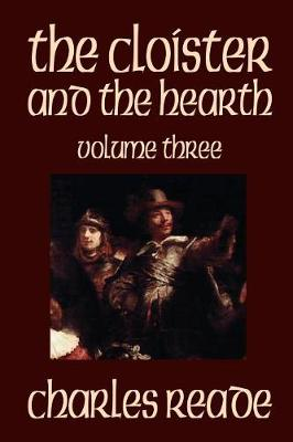 The Cloister and the Hearth, Volume Three of Four by Charles Reade, Fiction, Classics