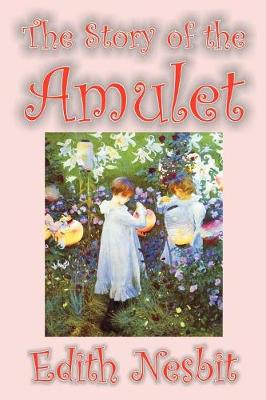 The Story of the Amulet by Edith Nesbit, Fiction, Classics