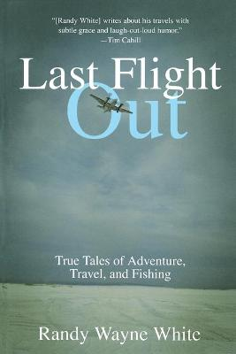 Last Flight Out: True Tales of Adventure, Travel and Fishing