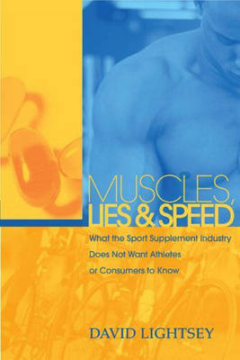 Muscles, Lies, and Speed: What the Sport Supplement Industry Does Not Want Athletes or Consumers to Know
