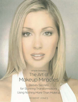 Make-up Makeovers: Beauty Secrets for Stunning Transformations Using Nothing More Than Makeup