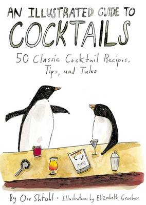An Illustrated Guide to Cocktails: 50 Classic Cocktail Recipes,Tips, and Tales