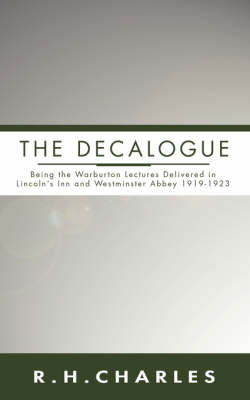 Decalogue: Being the Warburton Lectures Delivered in Lincoln's Inn and Westminster Abbey 1919-1923