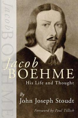Jacob Boehme: His Life and Thought