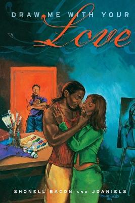Draw Me with Your Love: A Novel