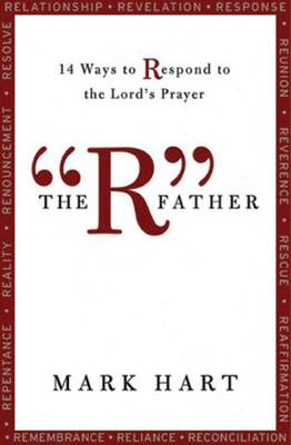 """The RA"""" Father: 14 Ways to Respond to the Lord's Prayer"""