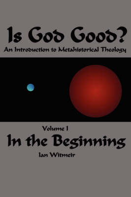 Is God Good? an Introduction to Metahistorical Theology
