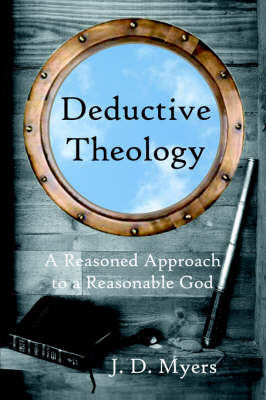 Deductive Theology: A Reasoned Approach to a Reasonable God