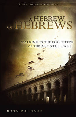 A Hebrew of Hebrews: Walking in the Footsteps of the Apostle Paul