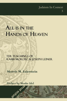 All is in the Hands of Heaven: The Teachings of Rabbi Mordecai Joseph Leiner of Izbica (Revised Edition)