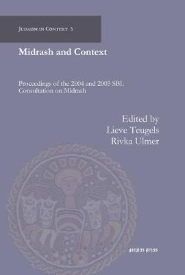 Midrash and Context: Proceedings of the 2004 and 2005 SBL Consultation on Midrash