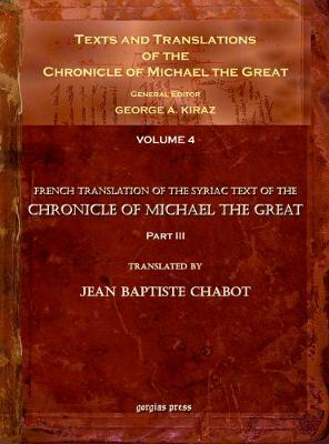 Texts and Translations of the Chronicle of Michael the Great: Syriac Original, Arabic Garshuni Version, and Armenian Epitome with Translations into French