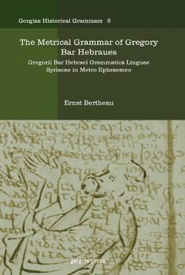 The Metrical Grammar of Gregory Bar Hebraues: Gregorii Bar Hebraei Grammatica Linguae Syriacae in Metro Ephraemeo