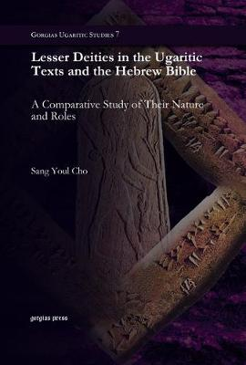 Lesser Deities in the Ugaritic Texts and the Hebrew Bible: A Comparative Study of Their Nature and Roles