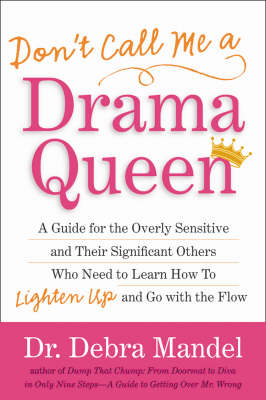 Don't Call Me A Drama Queen!: A Guide for the Overly Sensitive and Their Significant Others Who Need to Learn How to Lighten Up