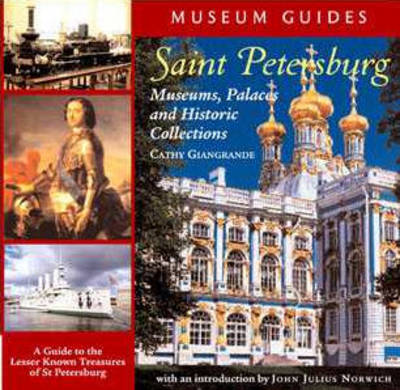 Saint Petersburg: Museums, Palaces and Historic Collections: A Guide to the Lesser Known Treasures