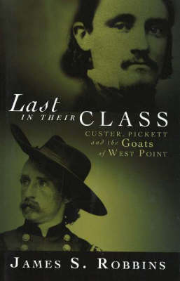 Last in Their Class: Custer, Pickett and the Goats of West Point