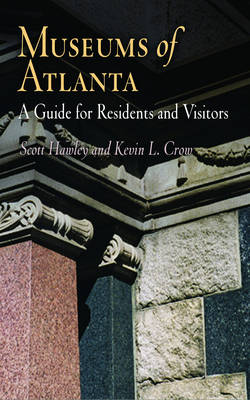 Museums of Atlanta: A Guide for Residents and Visitors