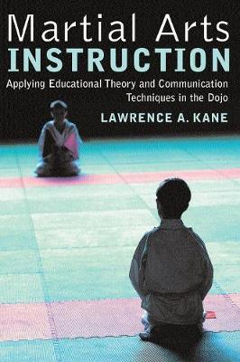 Martial Arts Instruction: Applying Educational Theory and Communication Techniques