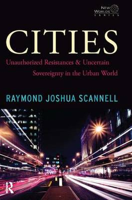 Cities: Unauthorized Resistances and Uncertain Sovereignty in the Urban World