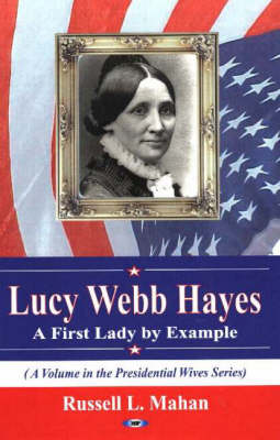 Lucy Webb Hayes: A First Lady by Example