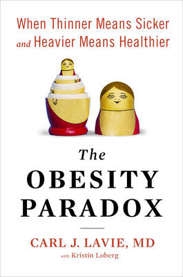 Obesity Paradox: When Thinner Means Sicker and Heavier Means Healthier