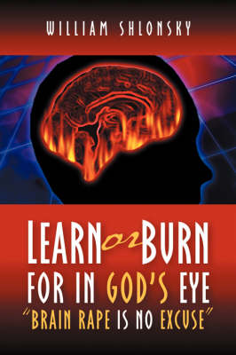 Learn or Burn for in God's Eye Brain Rape Is No Excuse