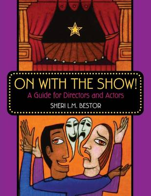 On with the Show!: A Guide for Directors and Actors