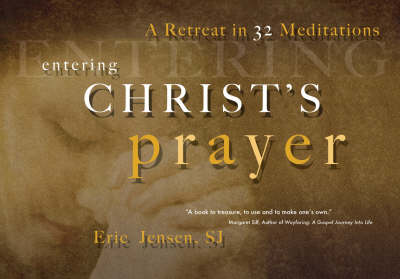 Entering Christ's Prayer: A Retreat in 32 Meditations