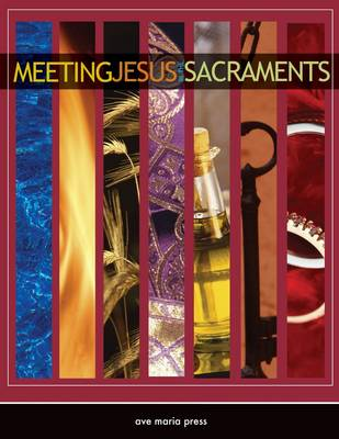 Meeting Jesus in the Sacraments: Meeting Jesus in the Sacraments Student Text