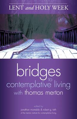 Bridges to Contemplative Living with Thomas Merton: Lent and Holy Week
